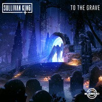 Sullivan King - To The Grave (Explicit)