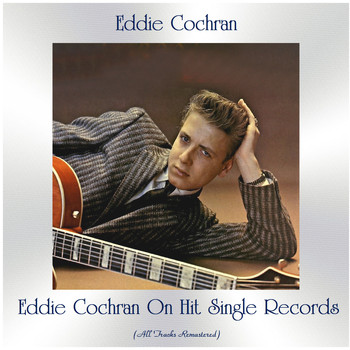 Eddie Cochran - Eddie Cochran on Hit Single Records (All Tracks Remastered)