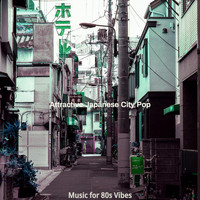 Attractive Japanese City Pop - Music for 80s Vibes