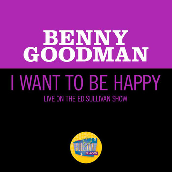 Benny Goodman - I Want To Be Happy (Live On The Ed Sullivan Show, June 19, 1960)