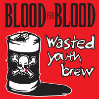 Blood For Blood - Wasted Youth Brew (Explicit)