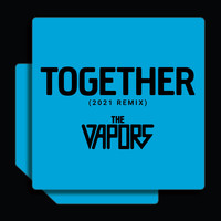The Vapors - Together (2021 Remix)