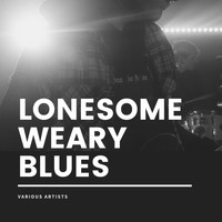 Various Artists - Lonesome Weary Blues