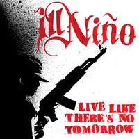 Ill Niño - Live Like There's No Tomorrow (Explicit)