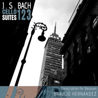 Johann Sebastian Bach - J.S. Bach: Cello Suites 1 2 3 (Transcription for Bassoon by Braulio Hernandez)