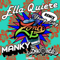 Zona 15, Bacondo & Young Eiby feat. Manky - Ella Quiere Remix