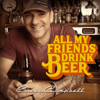 Craig Campbell - All My Friends Drink Beer