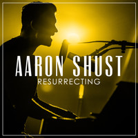 Aaron Shust - Resurrecting (Radio Version)