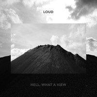 Loud - Hell, What A View (Explicit)