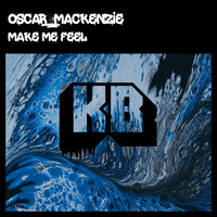 Oscar Mackenzie - Make Me Feel