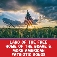 Patriotic Songs - Land Of The Free Home Of The Brave & More American Patriotic Songs