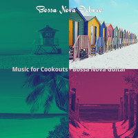 Bossa Nova Deluxe - Music for Cookouts - Bossa Nova Guitar