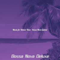 Bossa Nova Deluxe - Music for Dinner Time - Bossa Nova Guitar