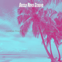 Bossa Nova Groove - Carefree Brazilian Jazz - Ambiance for Barbecues