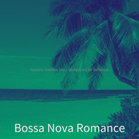 Bossa Nova Romance - Hypnotic Brazilian Jazz - Background for Barbecues
