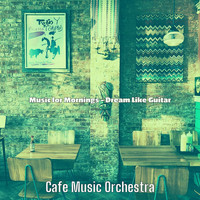 Cafe Music Orchestra - Music for Mornings - Dream Like Guitar