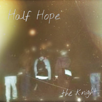 Half Hope - The Knight