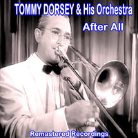 Tommy Dorsey & His Orchestra - After All
