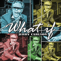 Jerry Carlson - What If