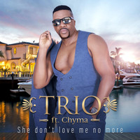 Trio - She Don't Love Me No More (feat. Chyma)