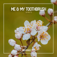 Me & My Toothbrush - Spirits