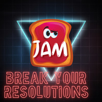 Jam - Break Your Resolutions
