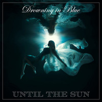Until the Sun - Drowning in Blue