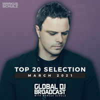 Markus Schulz - Markus Schulz presents Global DJ Broadcast - Top 20 March 2021