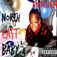 Oogah - North East Baby (Explicit)