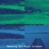 Relaxing Spa Music Curation - Awesome Background Music for Yoga Flow