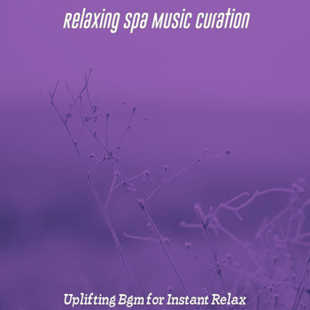Relaxing Spa Music Curation - Uplifting Bgm for Instant Relax