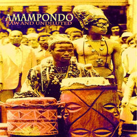 Amampondo - Raw and Undiluted (Remastered)