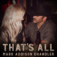 Mark Addison Chandler - That's All
