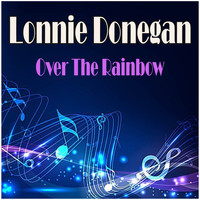 Lonnie Donegan - Over The Rainbow