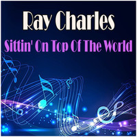 Ray Charles - Sittin' On Top Of The World