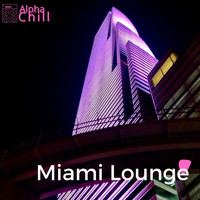 Alpha Chill - Miami Lounge