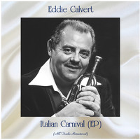 Eddie Calvert - Italian carnival (All Tracks Remastered, ep)