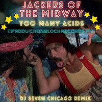 Jackers of the Midway - TOO MANY ACIDS (DJ Seven Chicago Remix)