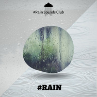 #Rain Sounds Club - #Rain Best Sounds Effect