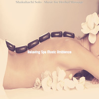Relaxing Spa Music Ambience - Shakuhachi Solo - Music for Herbal Massage