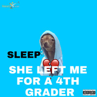 Sleep - She Left Me for 4th Grader (Explicit)