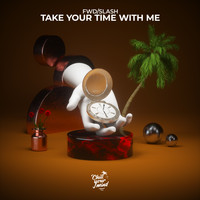 fwd/slash - Take Your Time with Me
