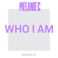 Melanie C - Who I Am (Acoustic)