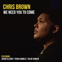 Chris Brown - We Need You to Come (feat. Jacob Ellison, Terah Gamble & Chloe Hamlin)