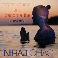 Niraj Chag - forget yourself and become the universe