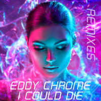 Eddy Chrome - I Could Die (Remixes)