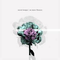 Secret Keeper - No More Flowers (feat. Kelsey Grey)