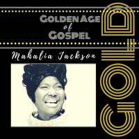 Mahalia Jackson - Golden Age of Gospel
