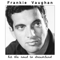 Frankie Vaughan - Hit the Road to Dreamland