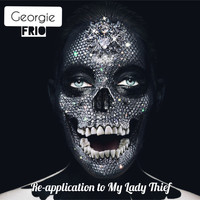 Georgie Frio - Re-Application to My Lady Thief